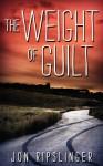 The Weight of Guilt - Jon Ripslinger