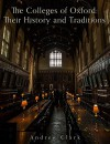 The Colleges of Oxford: Their History and Traditions - Andrew Clark