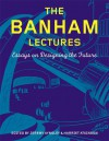 The Banham Lectures: Essays on Designing the Future - Jeremy Aynsley, Harriet Atkinson