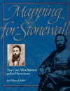 Mapping for Stonewall: The Civil War Service of Jed Hotchkiss - William J. Miller