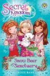 Secret Kingdom: 15: Snow Bear Sanctuary - Rosie Banks
