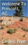 Welcome To Prescott, AZ. Population: DEAD! (Zombie Fighter Jango) - Cedric Nye