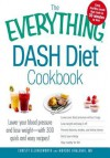 The Everything Dash Diet Cookbook: Lower Your Blood Pressure and Lose Weight - With 300 Quick and Easy Recipes! Lower Your Blood Pressure Without Drugs, Lose Weight and Keep It Off, Prevent Diabetes, Strokes, and Kidney Stones, Boost Your Energy, and Stay - Christy Ellingsworth, Murdoc Khaleghi