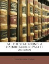 All the Year Round: A Nature Reader: Part I: Autumn - Frances Lucia Strong