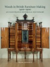 Woods in British Furniture Making 1400-1900: An Illustrated Historical Dictionary - Adam Bowett