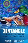 The Art of Zentangle: Learn. Create. Inspire. (Zentangle, How To Draw Zentangle, Drawing, Zentangle For Beginners) - Adam Halloway, Zentangle
