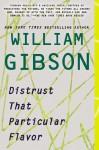Distrust That Particular Flavor - William Gibson