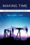 Making Time: Essays on the Nature of Los Angeles - William L. Fox