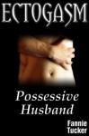 Ectogasm: Possessive Husband (The Katrina Nightingale Chronicles) - Fannie Tucker