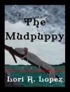 THE MUDPUPPY - Lori R. Lopez