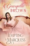 Tempting A Marquess (A Super Steamy Regeency Collection) (Volume 4) - Georgette Brown