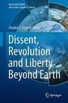 Dissent, Revolution and Liberty Beyond Earth (Space and Society) - Charles S. Cockell