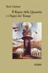 Il Regno della Quantità e i Segni dei Tempi - René Guénon, Pietro Nutrizio, Tullio Masera