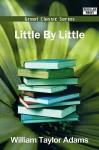 Little by Little - William Taylor Adams