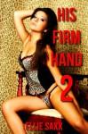 His Firm Hand 2 - Ellie Saxx
