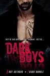 Dark Boys (8 Story Bundle) (Bad Boy Romance, Billionaire Romance, Dark Romance) - Stella Noir, JB Duvane, Ashley Rhodes, Vivian Cove, Terry Towers, Sophie Sawyer, Kristianna Sawyer, Roxy Sinclaire, R.E. Saxton
