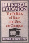 Illiberal Education: The Politics of Race and Sex on Campus - Dinesh D'Souza