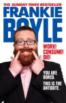 Work! Consume! Die!: You Are Bored. This is the Antidote - Frankie Boyle