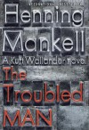 The Troubled Man - Henning Mankell