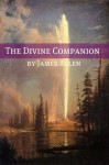 The Divine Companion (Annotated with Biography about James Allen) - James Allen, Golgotha Press