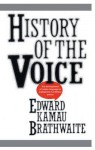 History of the Voice: The Development of Nation Language in Anglophone Caribbean Poetry - Kamau Brathwaite