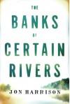 The Banks of Certain Rivers - D Jon Harrison