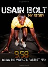 Usain Bolt: My Story: 9.58: Being the World's Fastest Man - Usain Bolt