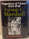 George C. Marshall: Organizer of Victory: 1943-1945 - Forrest C. Pogue