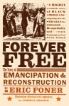 Forever Free: The Story of Emancipation and Reconstruction - Eric Foner, Joshua Brown