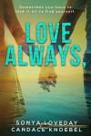Love Always, - Candace Knoebel, Sonya Loveday