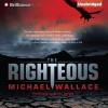 The Righteous: Righteous Series, Book 1 - Michael Wallace, Arielle DeLisle