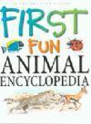 First Fun Animal Encyclopedia - Steve Parker, Philip Steele, Jane Walker