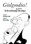 Gielgoodies!: The Wit and Wisdom of John Gielgud - Jonathan Croall, Simon Callow