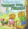The Berenstain Bears and the Trouble With Friends - Stan Berenstain, Jan Berenstain
