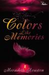 Colors Like Memories - Meradeth Houston
