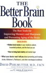The Better Brain Book: The Best Tool for Improving Memory and Sharpness and Preventing Aging of the Brain - David Perlmutter, Carol Colman