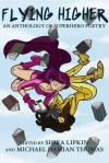 Flying Higher: an Anthology of Superhero Poetry - Michael Damian Thomas, Shira Lipkin