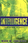 Intelligence: From Secrets to Policy - Mark M. Lowenthal