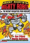 Ricky Ricotta's Mighty Robot vs. the Mutant Mosquitoes from Mercury - Dav Pilkey, Martin Ontiveros