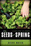 The Seeds Of Spring: Lessons From The Garden - Steve Bates