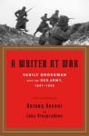 A Writer at War: Vasily Grossman with the Red Army, 1941-1945 - Vasily Grossman, Antony Beevor, Luba Vinogradova