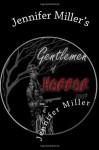 Jennifer Miller's: Gentlemen of Horror 2009 - Jennifer L. Miller, William Leach, Mark Phillips, Dylan J. Morgan, Sean Patrick Little, Gregory L. Hall, Jason L. Keene, Troy Barnes, Lucien E.G. Spelman, Joe Lopez