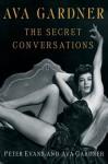 Ava Gardner: The Secret Conversations - Peter Evans, Ava Gardner