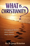 What Is Christianity? - George Richardson
