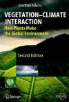 Vegetation-Climate Interaction: How Plants Make the Global Environment - Jonathan Adams