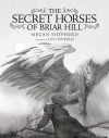 The Secret Horses of Briar Hill - Megan Shepherd