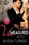 Unmeasured (Unmatched #1) - Alyssa Turner