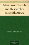 Missionary Travels and Researches in South Africa - David Livingstone