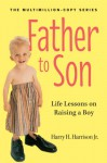 Father to Son: Life Lessons on Raising a Boy - Harry H. Harrison Jr.