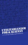Utilitarianism: For and Against - J.J.C. Smart, Bernard Williams